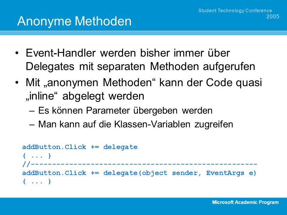 Microsoft Academic Program Student Technology Conference 2005 Anonyme Methoden Event-Handler werden bisher immer über Delegates mit separaten Methoden