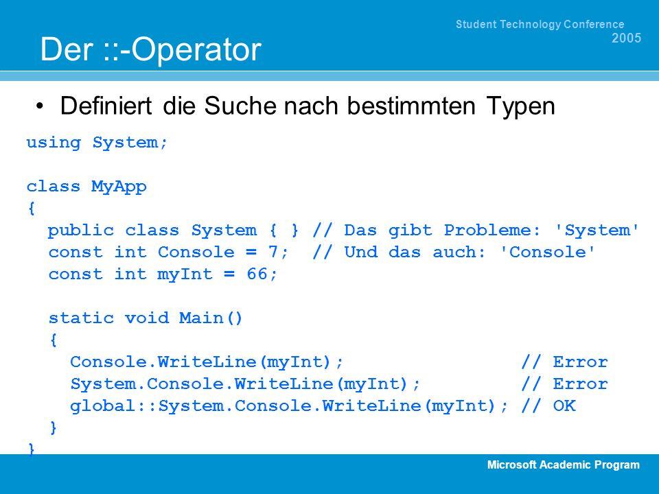 Microsoft Academic Program Student Technology Conference 2005 Der ::-Operator Definiert die Suche nach bestimmten Typen using System; class MyApp { pu