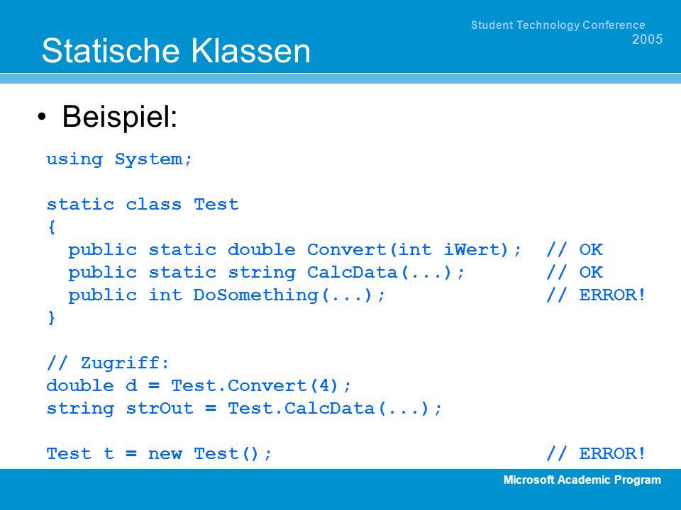Microsoft Academic Program Student Technology Conference 2005 Statische Klassen Beispiel: using System; static class Test { public static double Conve