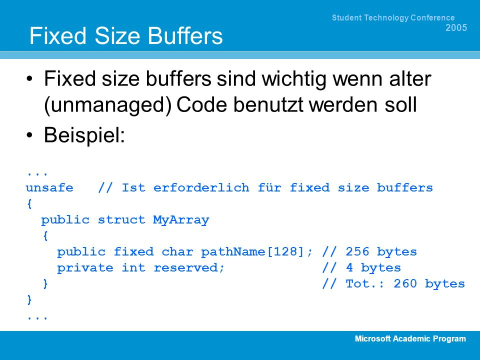 Microsoft Academic Program Student Technology Conference 2005 Fixed Size Buffers Fixed size buffers sind wichtig wenn alter (unmanaged) Code benutzt werden soll Beispiel:...