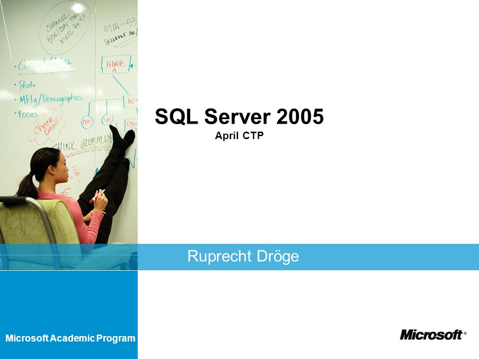 Microsoft Academic Program SQL Server 2005 April CTP Ruprecht Dröge