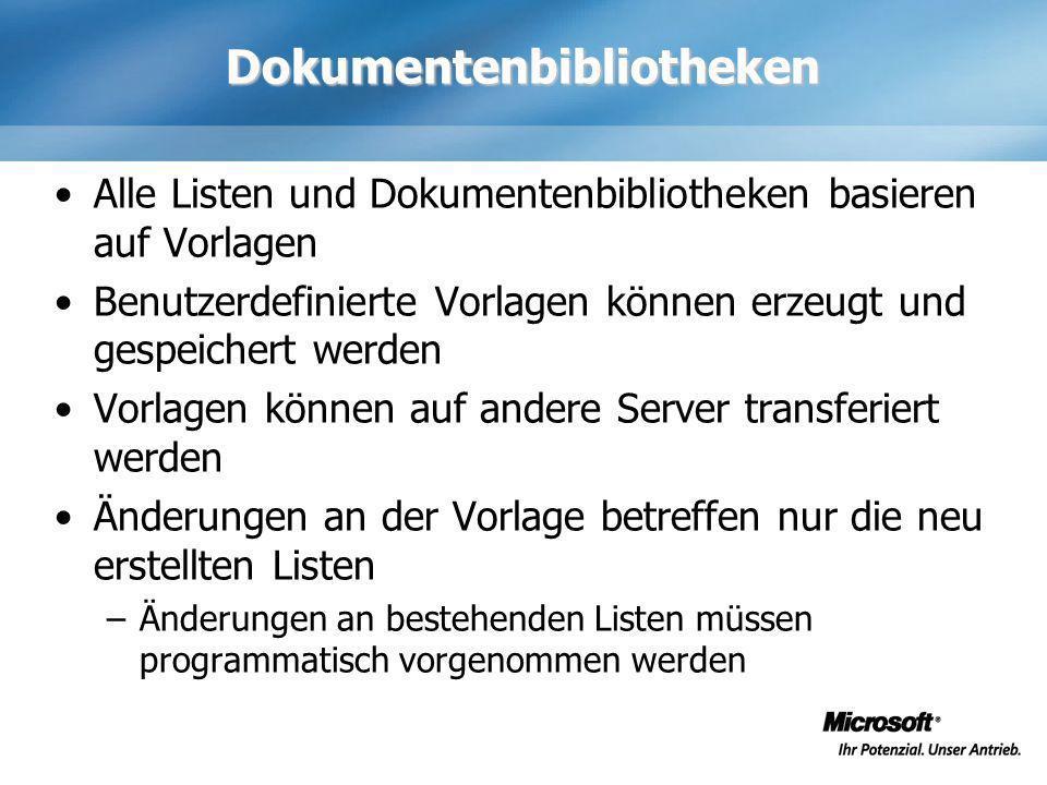 Dokumentenbibliotheken Alle Listen und Dokumentenbibliotheken basieren auf Vorlagen Benutzerdefinierte Vorlagen können erzeugt und gespeichert werden