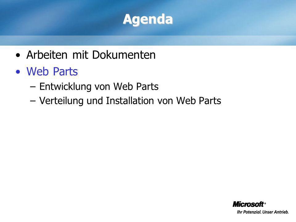Agenda Arbeiten mit Dokumenten Web Parts –Entwicklung von Web Parts –Verteilung und Installation von Web Parts
