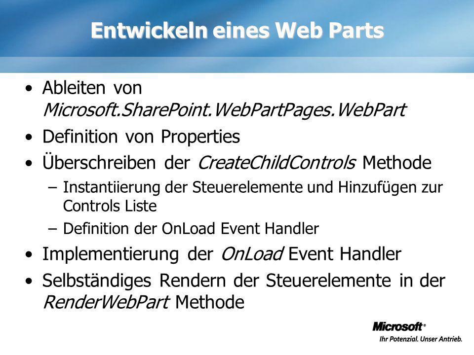 Entwickeln eines Web Parts Ableiten von Microsoft.SharePoint.WebPartPages.WebPart Definition von Properties Überschreiben der CreateChildControls Meth
