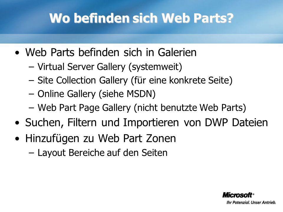 Wo befinden sich Web Parts? Web Parts befinden sich in Galerien –Virtual Server Gallery (systemweit) –Site Collection Gallery (für eine konkrete Seite