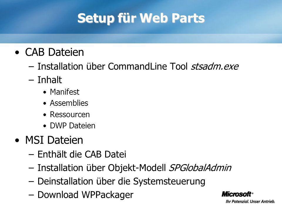 Setup für Web Parts CAB Dateien –Installation über CommandLine Tool stsadm.exe –Inhalt Manifest Assemblies Ressourcen DWP Dateien MSI Dateien –Enthält