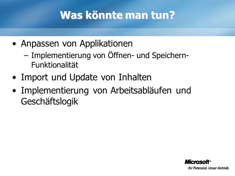 Was könnte man tun? Anpassen von Applikationen –Implementierung von Öffnen- und Speichern- Funktionalität Import und Update von Inhalten Implementieru