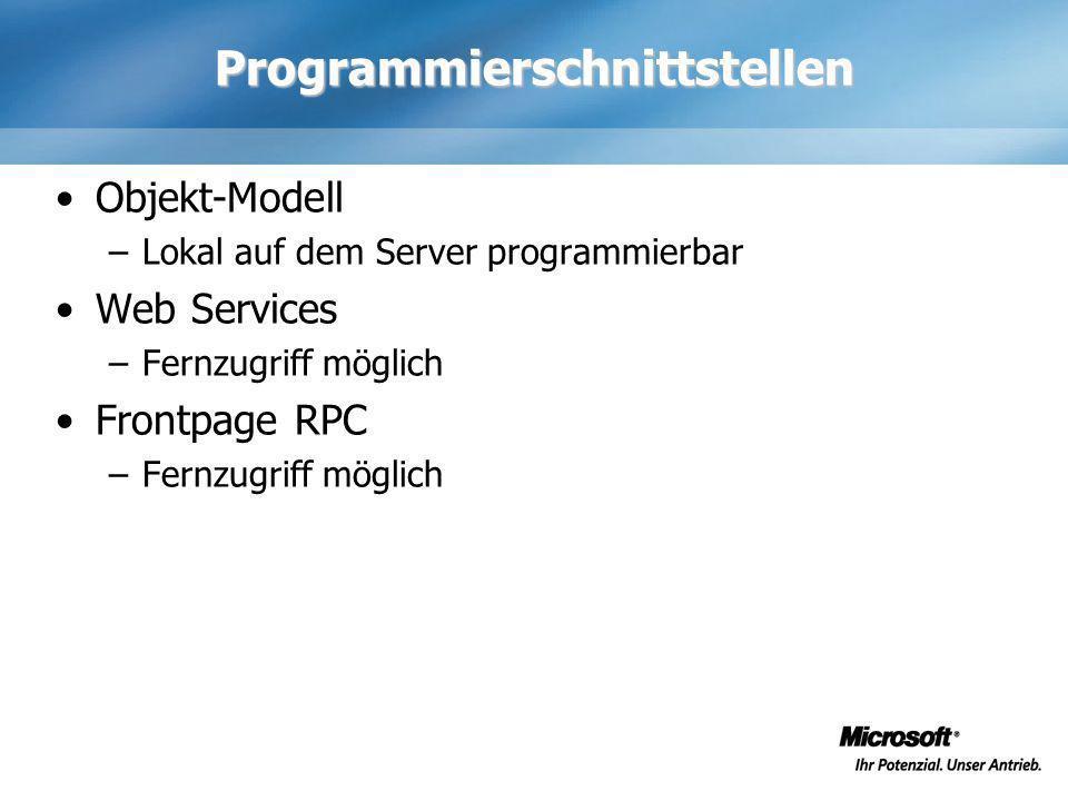 Programmierschnittstellen Objekt-Modell –Lokal auf dem Server programmierbar Web Services –Fernzugriff möglich Frontpage RPC –Fernzugriff möglich