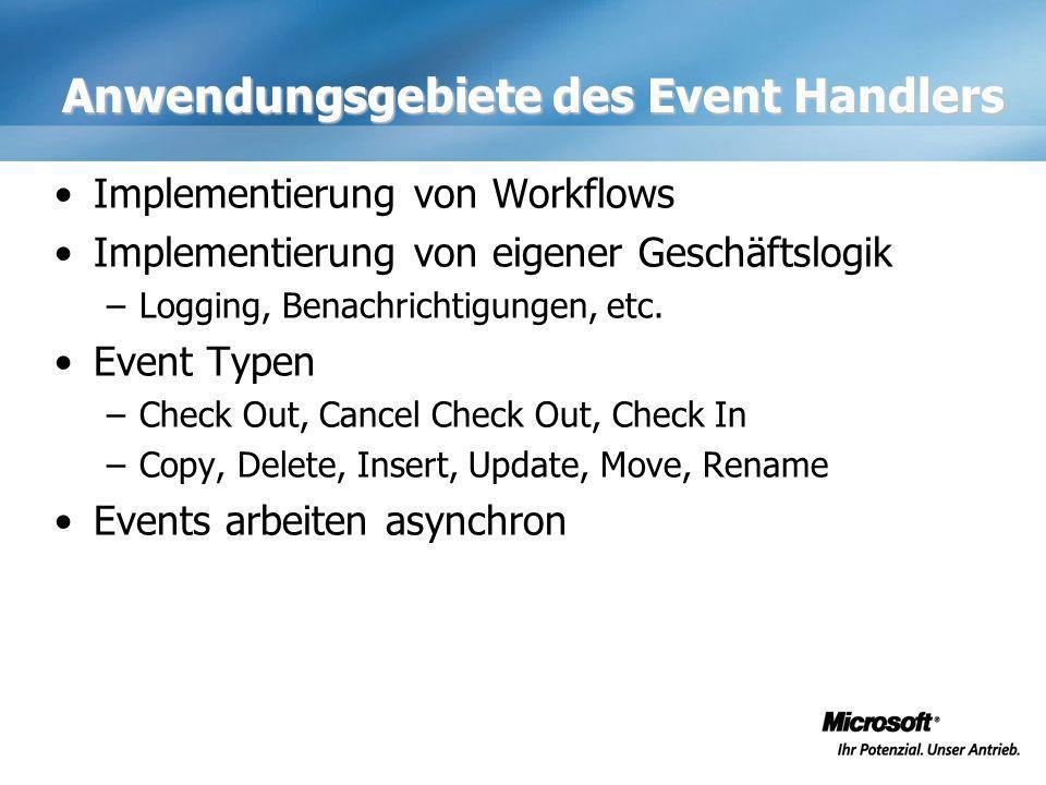 Anwendungsgebiete des Event Handlers Implementierung von Workflows Implementierung von eigener Geschäftslogik –Logging, Benachrichtigungen, etc. Event