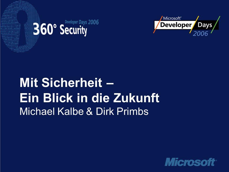 Mit Sicherheit – Ein Blick in die Zukunft Michael Kalbe Technologieberater - Infrastruktur Sicherheit Microsoft Deutschland GmbH http://blogs.technet.com/mkalbe Dirk Primbs Technologieberater Microsoft Deutschland GmbH http://blogs.msdn.com/dirkpr