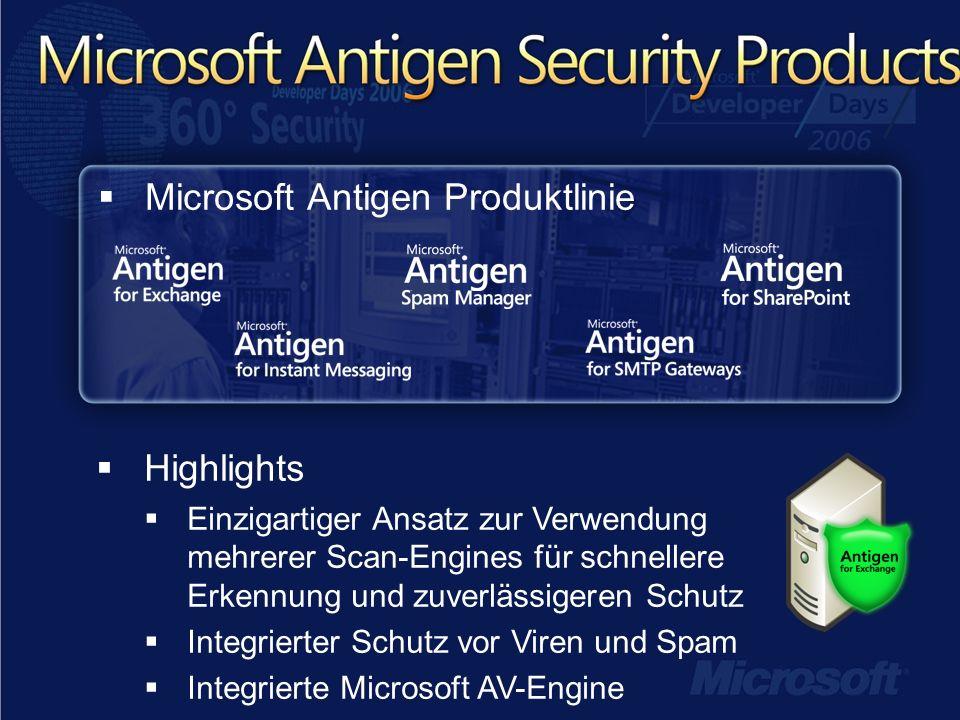 Microsoft Antigen Produktlinie Highlights Einzigartiger Ansatz zur Verwendung mehrerer Scan-Engines für schnellere Erkennung und zuverlässigeren Schutz Integrierter Schutz vor Viren und Spam Integrierte Microsoft AV-Engine