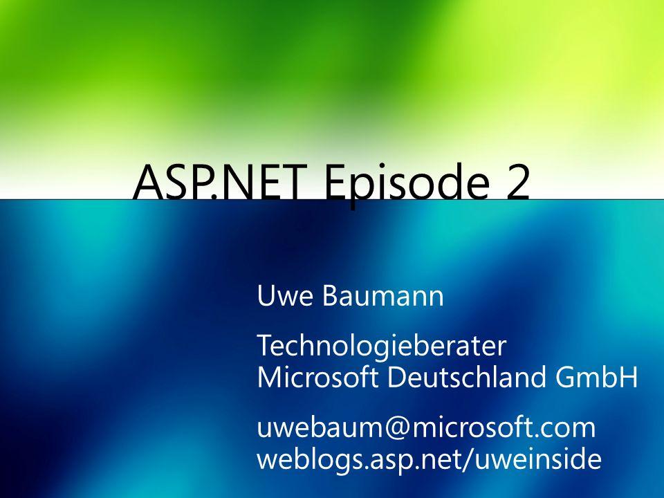 ASP.NET Episode 2 Uwe Baumann Technologieberater Microsoft Deutschland GmbH uwebaum@microsoft.com weblogs.asp.net/uweinside