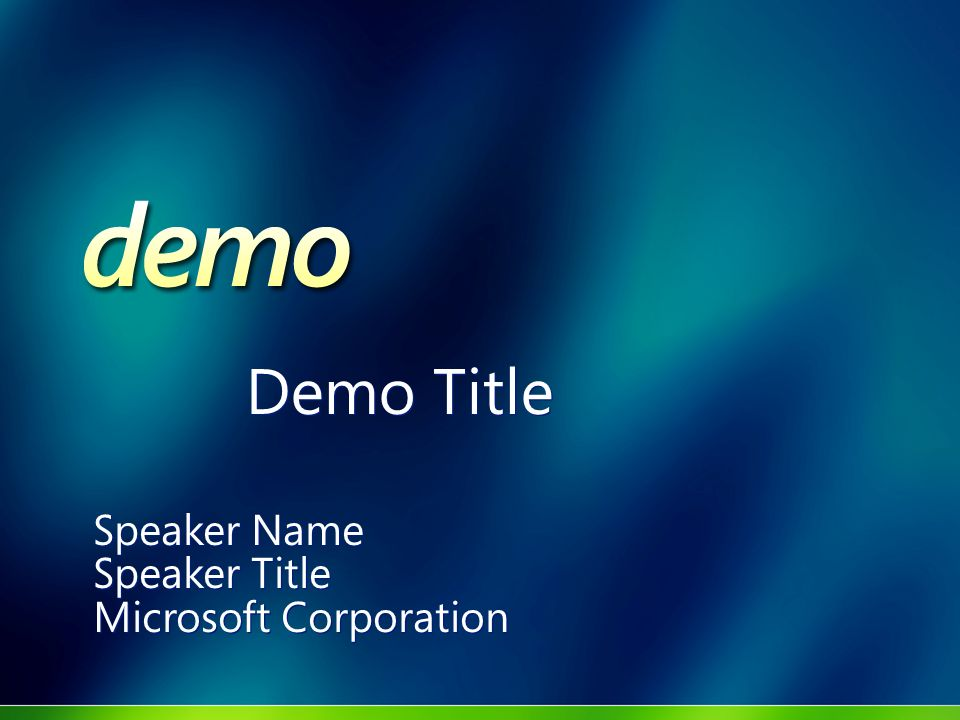 Demo Title Speaker Name Speaker Title Microsoft Corporation Speaker Name Speaker Title Microsoft Corporation