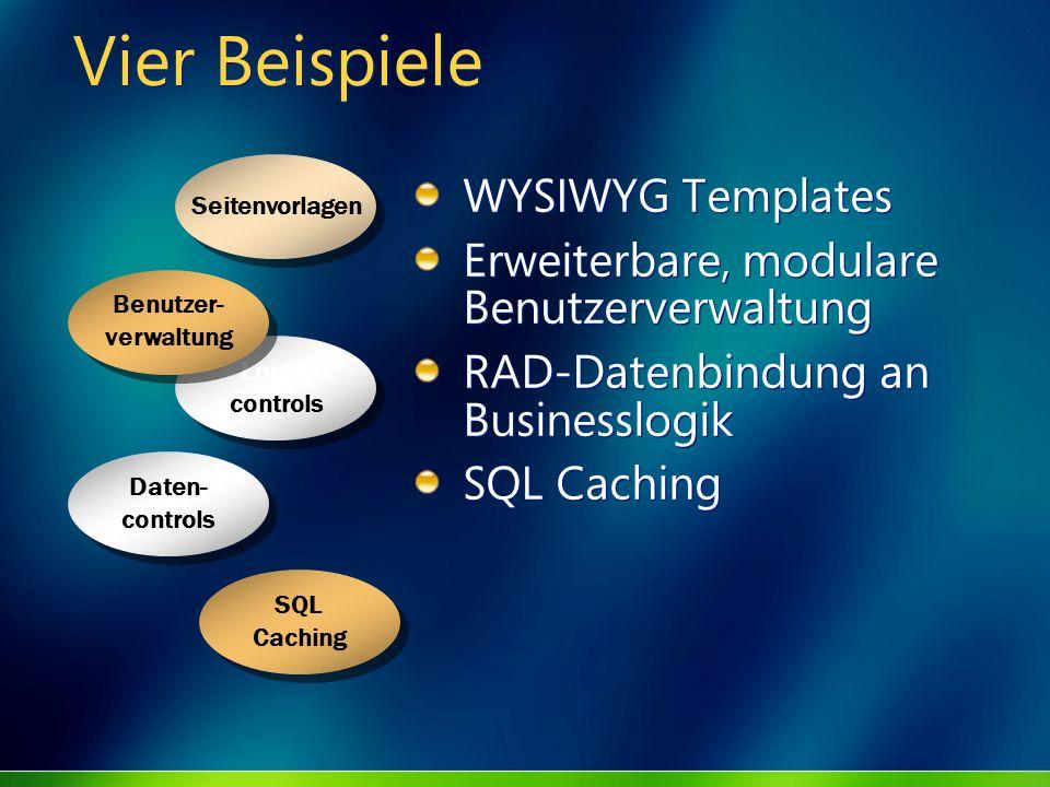 Vier Beispiele WYSIWYG Templates Erweiterbare, modulare Benutzerverwaltung RAD-Datenbindung an Businesslogik SQL Caching WYSIWYG Templates Erweiterbare, modulare Benutzerverwaltung RAD-Datenbindung an Businesslogik SQL Caching Login- controls Login- controls Benutzer- verwaltung Benutzer- verwaltung Daten- controls Daten- controls Seitenvorlagen SQL Caching SQL Caching