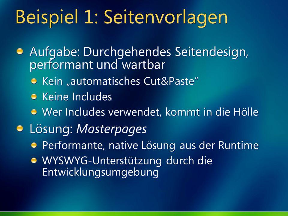 Beispiel 1: Seitenvorlagen Aufgabe: Durchgehendes Seitendesign, performant und wartbar Kein automatisches Cut&Paste Keine Includes Wer Includes verwen