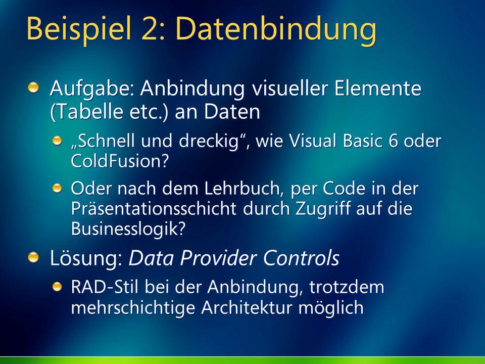 Beispiel 2: Datenbindung Aufgabe: Anbindung visueller Elemente (Tabelle etc.) an Daten Schnell und dreckig, wie Visual Basic 6 oder ColdFusion? Oder n