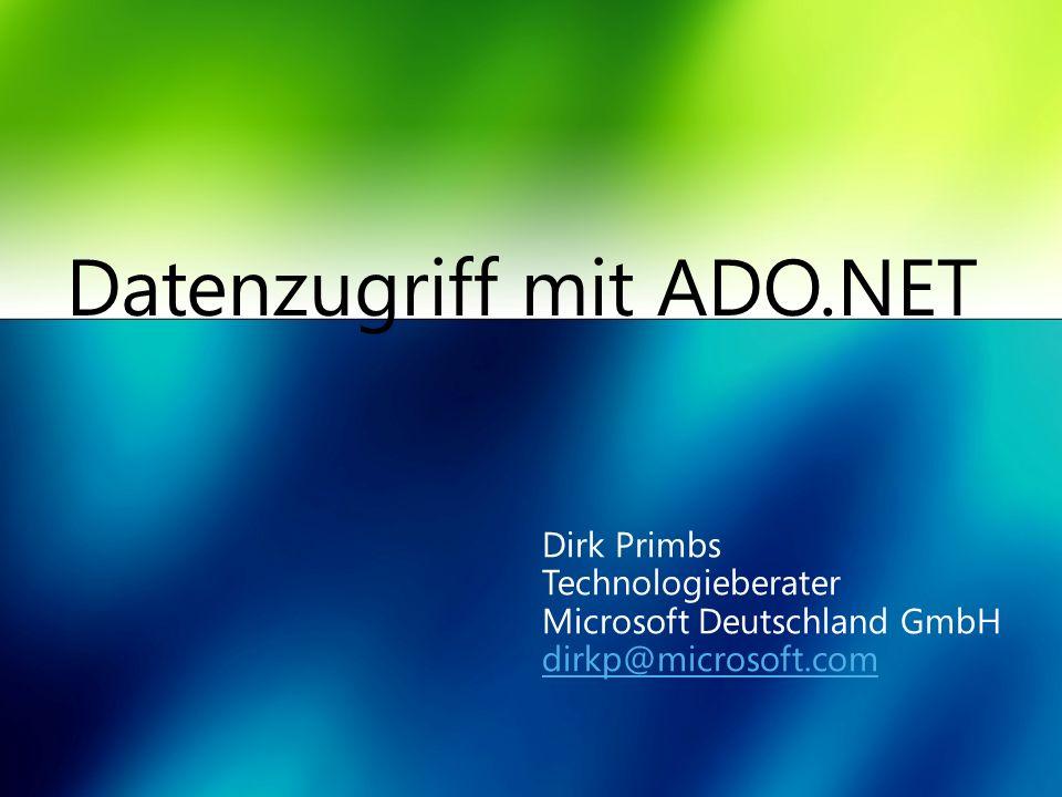 Datenzugriff mit ADO.NET Dirk Primbs Technologieberater Microsoft Deutschland GmbH dirkp@microsoft.com dirkp@microsoft.com