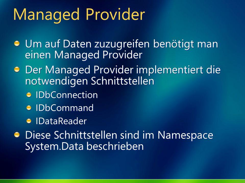 Managed Provider Um auf Daten zuzugreifen benötigt man einen Managed Provider Der Managed Provider implementiert die notwendigen Schnittstellen IDbCon