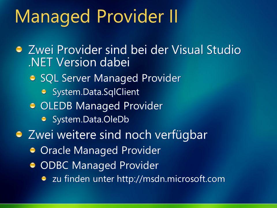 Managed Provider II Zwei Provider sind bei der Visual Studio.NET Version dabei SQL Server Managed Provider System.Data.SqlClient OLEDB Managed Provide