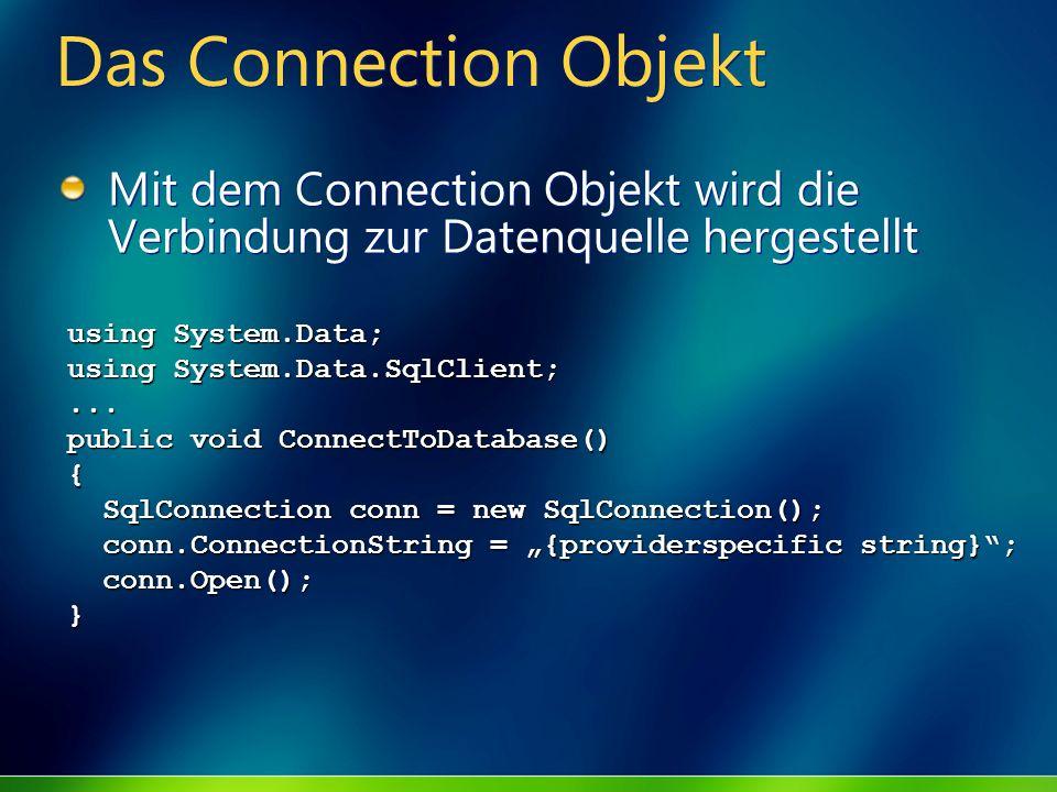 Das Connection Objekt Mit dem Connection Objekt wird die Verbindung zur Datenquelle hergestellt using System.Data; using System.Data.SqlClient;... pub