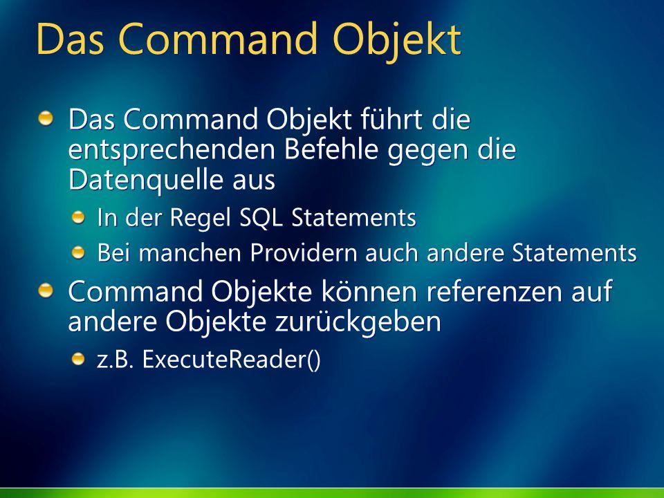 Das Command Objekt Das Command Objekt führt die entsprechenden Befehle gegen die Datenquelle aus In der Regel SQL Statements Bei manchen Providern auc