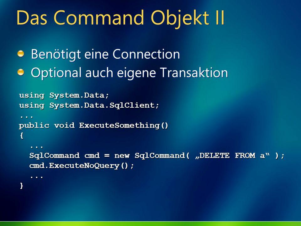 Das Command Objekt II Benötigt eine Connection Optional auch eigene Transaktion Benötigt eine Connection Optional auch eigene Transaktion using System