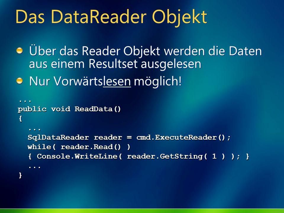 Das DataReader Objekt Über das Reader Objekt werden die Daten aus einem Resultset ausgelesen Nur Vorwärtslesen möglich! Über das Reader Objekt werden