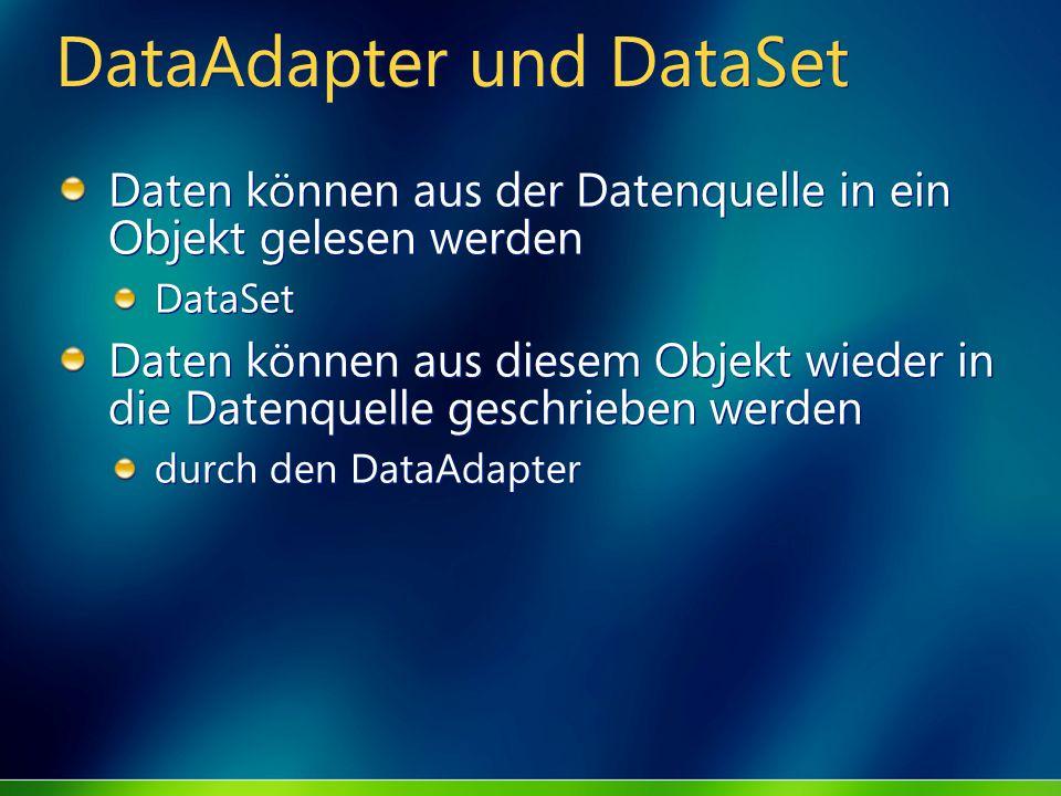 DataAdapter und DataSet Daten können aus der Datenquelle in ein Objekt gelesen werden DataSet Daten können aus diesem Objekt wieder in die Datenquelle