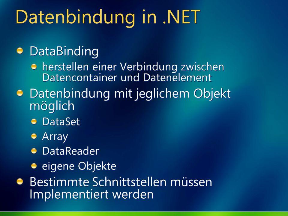 Datenbindung in.NET DataBinding herstellen einer Verbindung zwischen Datencontainer und Datenelement Datenbindung mit jeglichem Objekt möglich DataSet