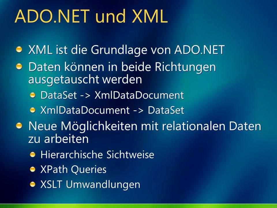 ADO.NET und XML XML ist die Grundlage von ADO.NET Daten können in beide Richtungen ausgetauscht werden DataSet -> XmlDataDocument XmlDataDocument -> D