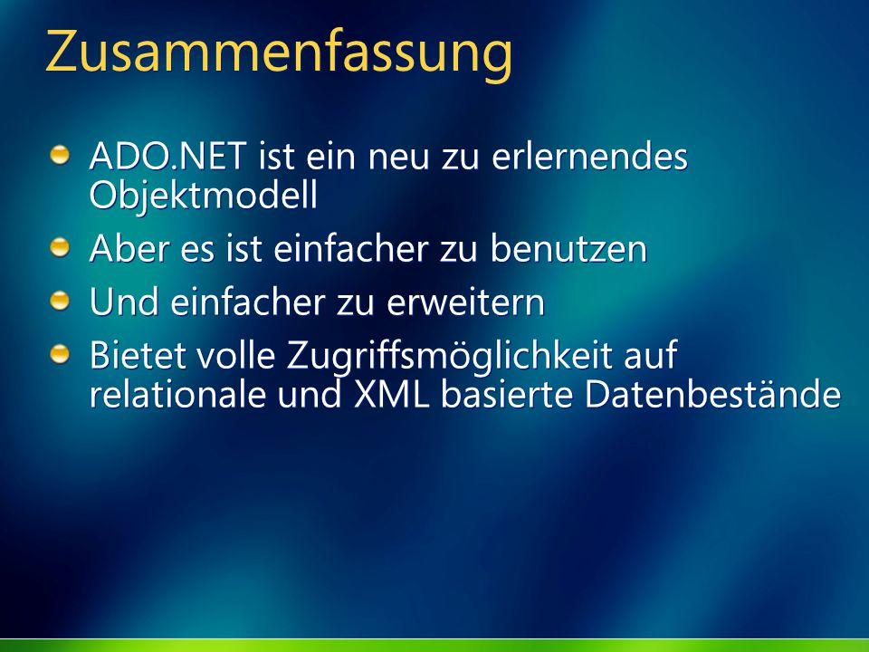 Zusammenfassung ADO.NET ist ein neu zu erlernendes Objektmodell Aber es ist einfacher zu benutzen Und einfacher zu erweitern Bietet volle Zugriffsmögl