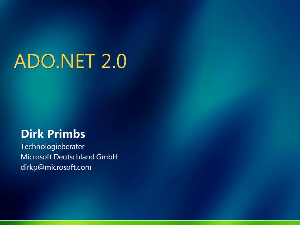 ADO.NET 2.0 Dirk Primbs Technologieberater Microsoft Deutschland GmbH dirkp@microsoft.com Dirk Primbs Technologieberater Microsoft Deutschland GmbH di