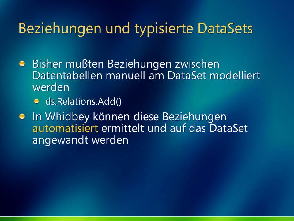 Beziehungen und typisierte DataSets Bisher mußten Beziehungen zwischen Datentabellen manuell am DataSet modelliert werden ds.Relations.Add() In Whidbe