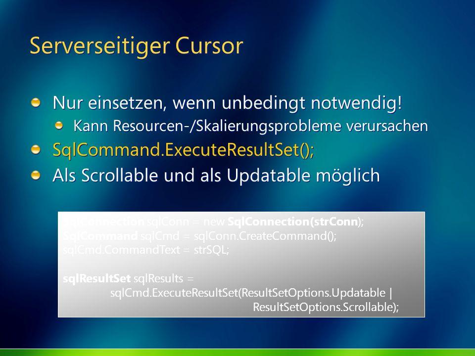 Serverseitiger Cursor Nur einsetzen, wenn unbedingt notwendig! Kann Resourcen-/Skalierungsprobleme verursachen SqlCommand.ExecuteResultSet(); Als Scro