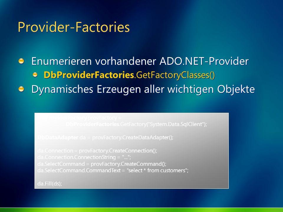 Provider-Factories Enumerieren vorhandener ADO.NET-Provider DbProviderFactories.GetFactoryClasses() Dynamisches Erzeugen aller wichtigen Objekte Enume