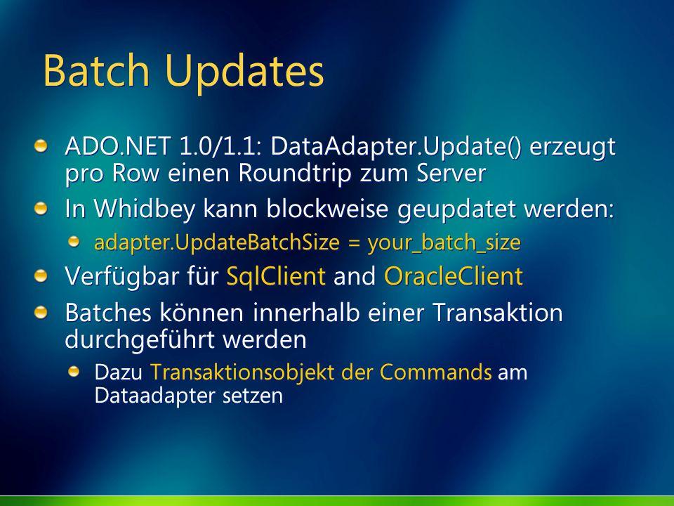 Batch Updates ADO.NET 1.0/1.1: DataAdapter.Update() erzeugt pro Row einen Roundtrip zum Server In Whidbey kann blockweise geupdatet werden: adapter.Up