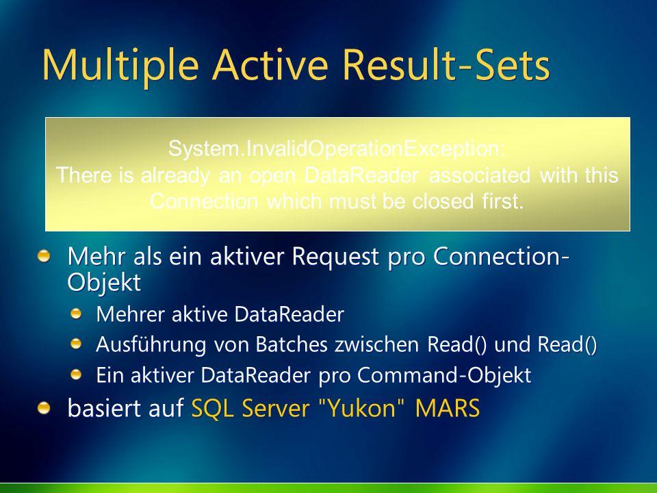 Multiple Active Result-Sets Mehr als ein aktiver Request pro Connection- Objekt Mehrer aktive DataReader Ausführung von Batches zwischen Read() und Re