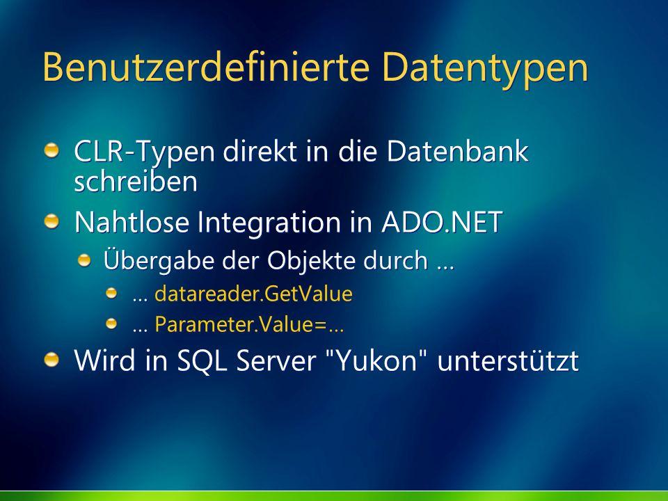 Benutzerdefinierte Datentypen CLR-Typen direkt in die Datenbank schreiben Nahtlose Integration in ADO.NET Übergabe der Objekte durch … … datareader.Ge