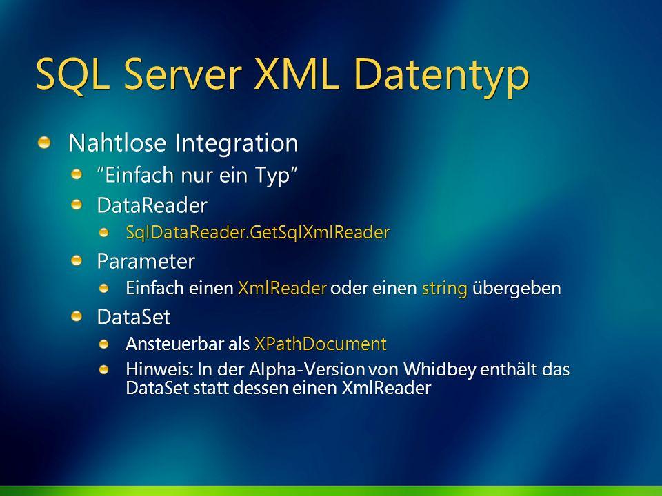 SQL Server XML Datentyp Nahtlose Integration Einfach nur ein Typ DataReader SqlDataReader.GetSqlXmlReader Parameter Einfach einen XmlReader oder einen