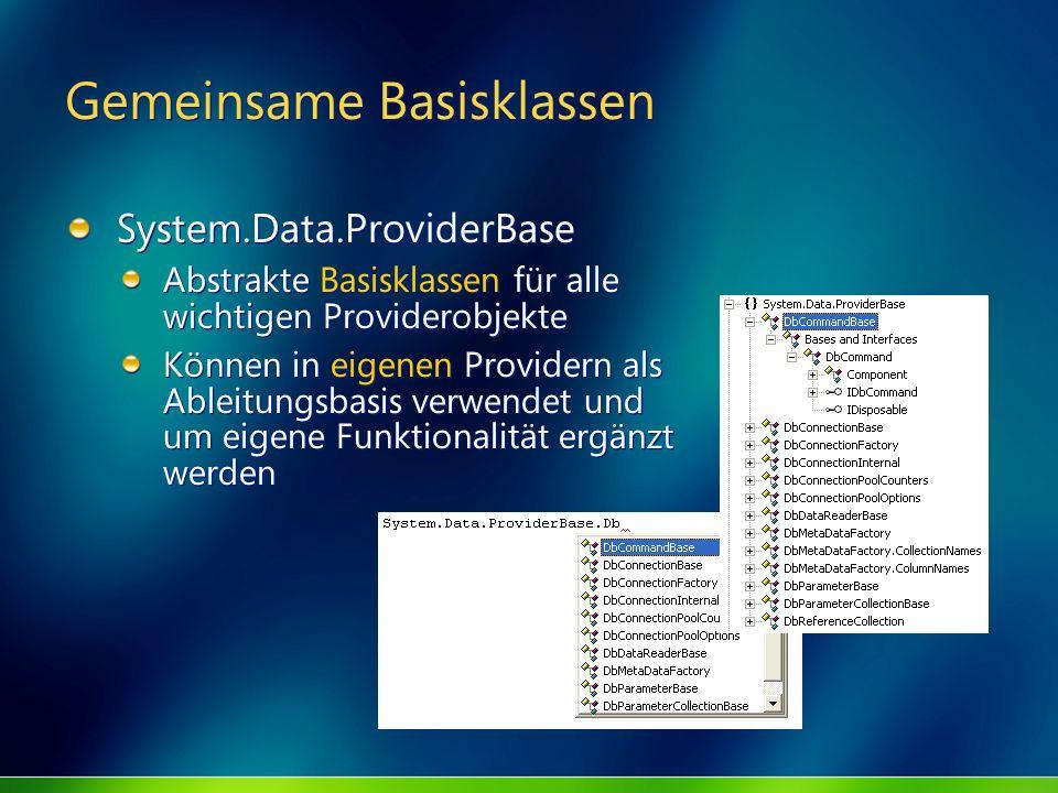 Gemeinsame Basisklassen System.Data.ProviderBase Abstrakte Basisklassen für alle wichtigen Providerobjekte Können in eigenen Providern als Ableitungsb