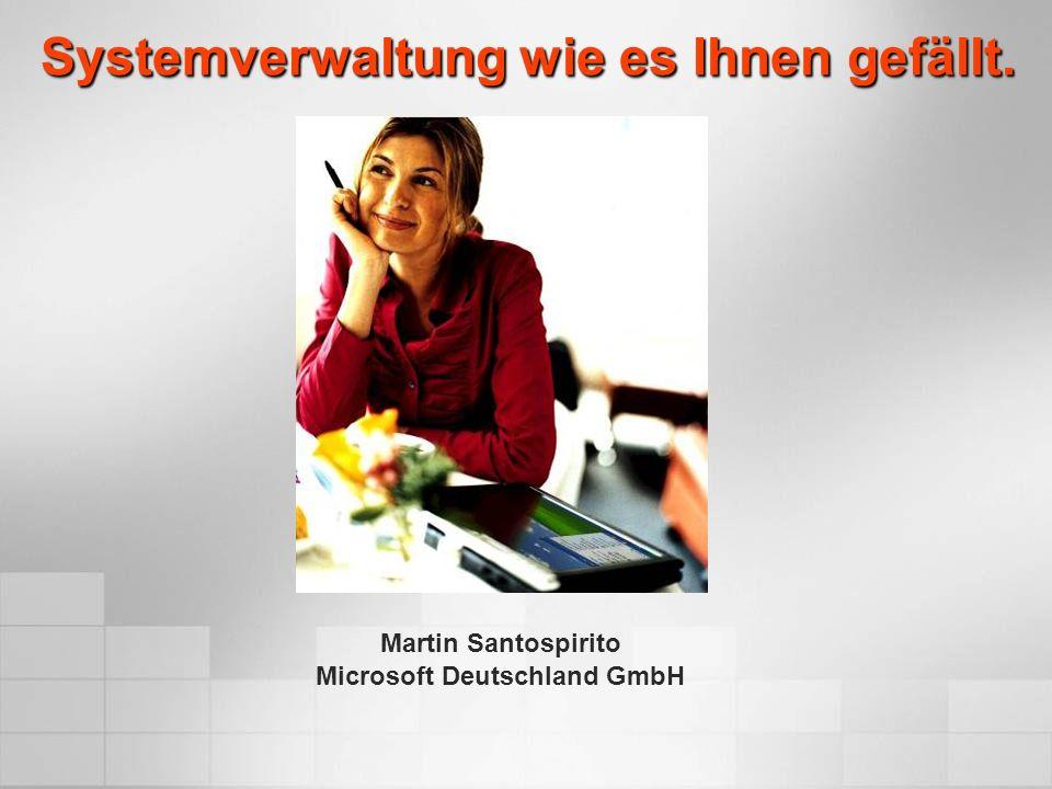 Systemverwaltung wie es Ihnen gefällt. Martin Santospirito Microsoft Deutschland GmbH