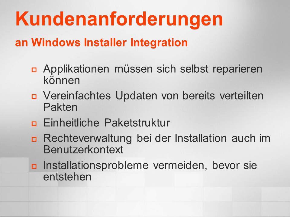 Kundenanforderungen an Windows Installer Integration Applikationen müssen sich selbst reparieren können Vereinfachtes Updaten von bereits verteilten P