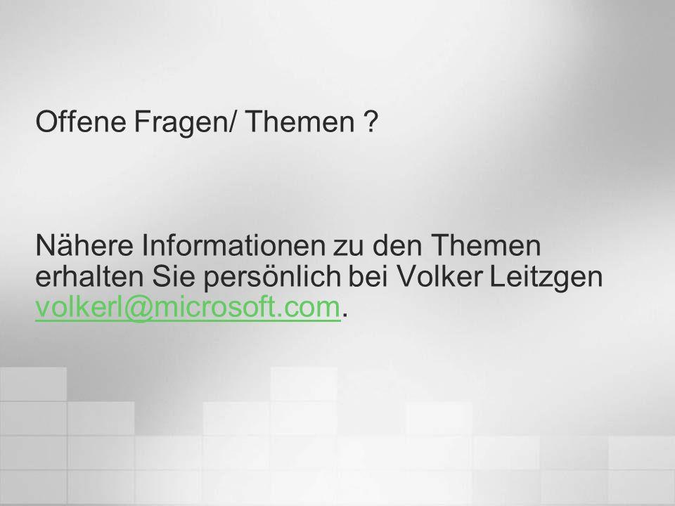 Offene Fragen/ Themen ? Nähere Informationen zu den Themen erhalten Sie persönlich bei Volker Leitzgen volkerl@microsoft.com. volkerl@microsoft.com