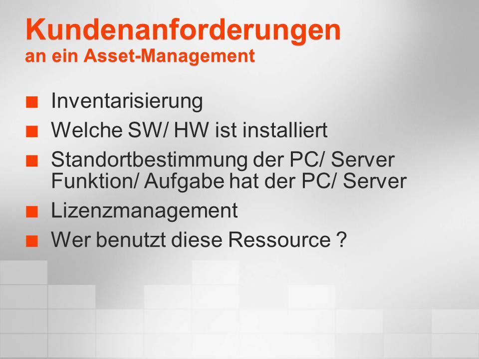 Kundenanforderungen an ein Asset-Management Inventarisierung Welche SW/ HW ist installiert Standortbestimmung der PC/ Server Funktion/ Aufgabe hat der