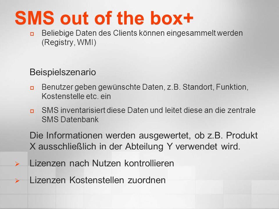 SMS out of the box+ Beliebige Daten des Clients können eingesammelt werden (Registry, WMI) Beispielszenario Benutzer geben gewünschte Daten, z.B. Stan