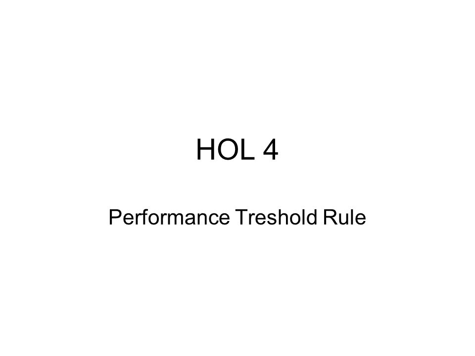 HOL 4 Performance Treshold Rule
