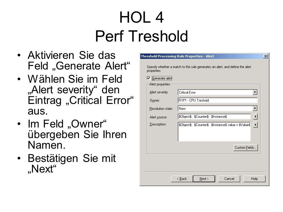 HOL 4 Perf Treshold Aktivieren Sie das Feld Generate Alert Wählen Sie im Feld Alert severity den Eintrag Critical Error aus.