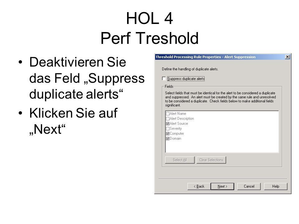 HOL 4 Perf Treshold Deaktivieren Sie das Feld Suppress duplicate alerts Klicken Sie auf Next