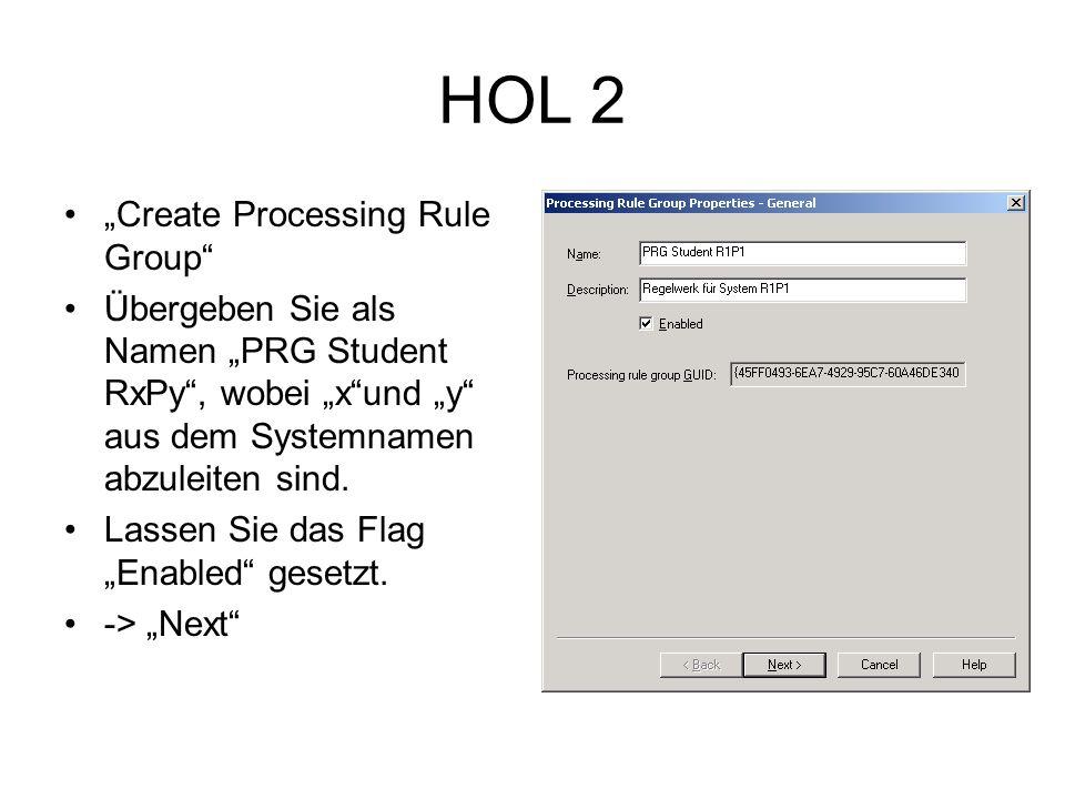 HOL 2 Create Processing Rule Group Übergeben Sie als Namen PRG Student RxPy, wobei xund y aus dem Systemnamen abzuleiten sind.