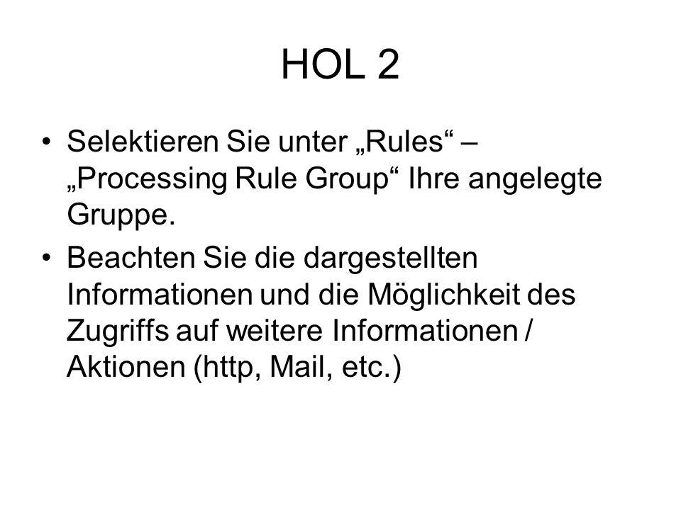 HOL 2 Selektieren Sie unter Rules – Processing Rule Group Ihre angelegte Gruppe.